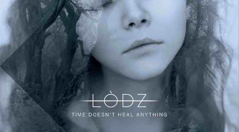 Album Review: Lòdz – Time Doesn't Heal Anything (Klonosphere/Season Of Mist)