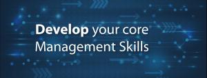 Develop your core Management Skills