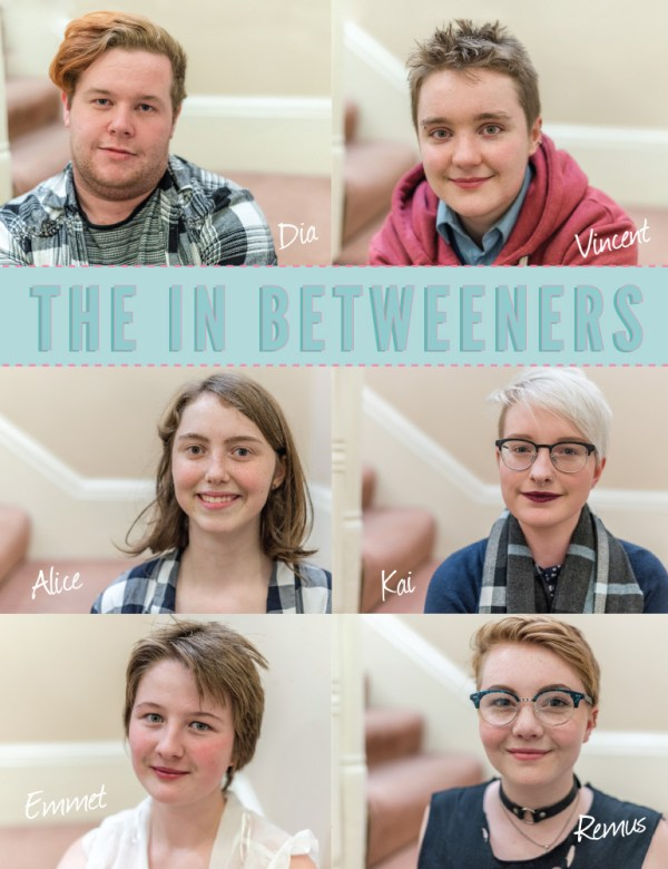 Six images of young non-binary-people with the words the in betweeners written and their names too