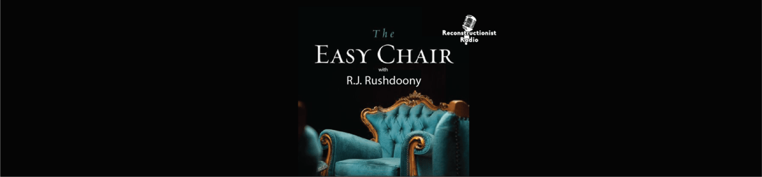 The Easy Chair with R.J. Rushdoony Banner