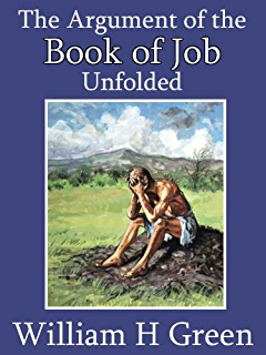 The Argument of the Book of Job Unfolded - William H. Green