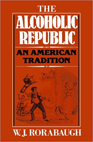 The Alcoholic Republic - W.J. Rorabaugh