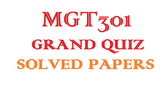 MGT301 GRAND QUIZ SOLVED PAPERS