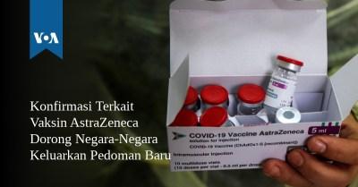 Konfirmasi Terkait Vaksin AstraZeneca Dorong Negara-Negara Keluarkan Pedoman Baru