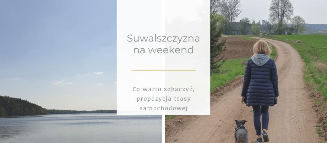 Gdzie wyjechać na weekend - Sulwaszczyzna