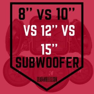 8'' VS 10'' VS 12'' VS 15'' SUBFOOFER