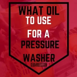 WHAT OIL TO USE FOR A PRESSURE WASHER