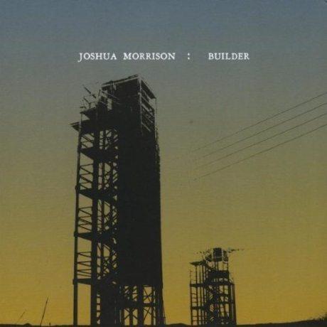 Joshua Morrison: Builder EP