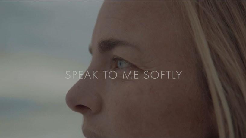 Video: Speak to Me Softly