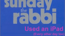 Sunday (actually every day), the Rabbi Used an iPad