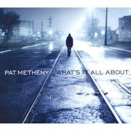Pat Metheny Whats it All About