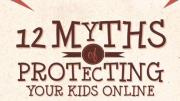 Parents, Check Out These 12 Myths of Protecting Your Kids Online