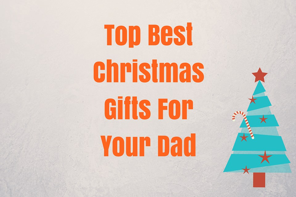 Best Gifts For Dads For Christmas