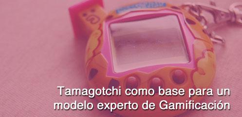 Tamagotchi como base para un modelo experto de Gamificación