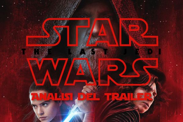 Star Wars – Episodio VIII: Gli ultimi Jedi – Analisi del trailer