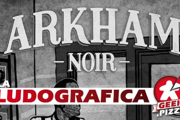 Ludografica – Arkham Noir (Verso Lucca Comics & Games)