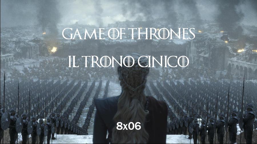 Game of Thrones 8×06 – Il trono cinico