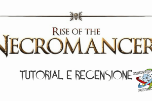 Rise of the Necromancers – Tutorial e recensione