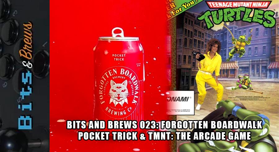 Bits and Brews 023: Forgotten Boardwalk Pocket Trick & TMNT: The