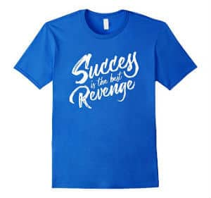 Success Is The Best Revenge T Shirt