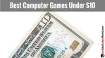 Best Computer Games Under $10
