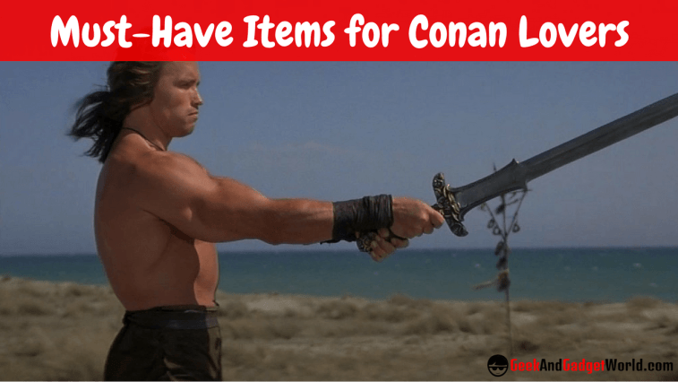 Must Have Items For Conan The Barbarian Lovers