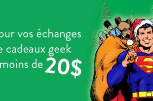 Pour vos échanges de cadeaux geek à moins de 20$