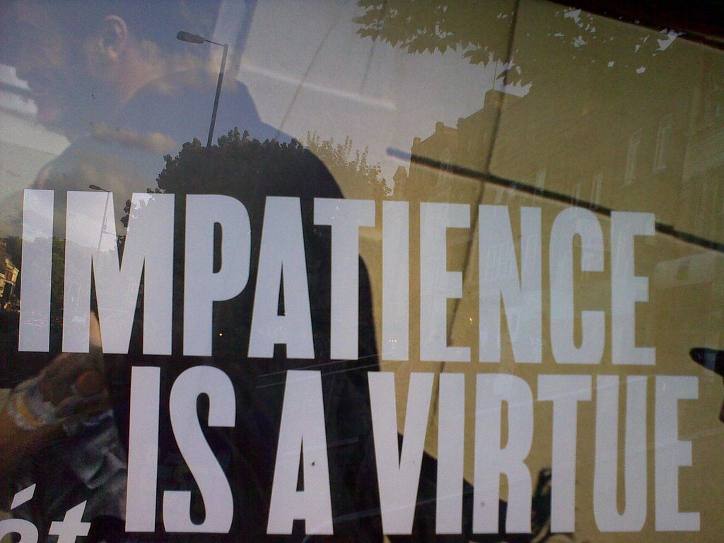 Impatience is a virtue. Photo from Flickr user dominiccampbell, CC BY-NC-SA 2.0.