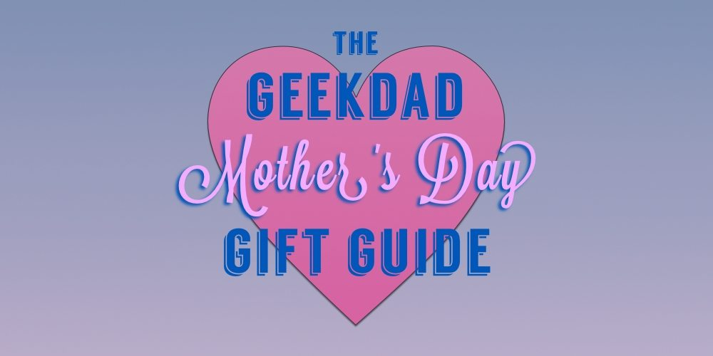 The 2016 GeekDad Mother's Day Gift Guide!