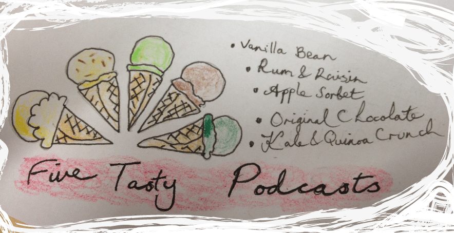 Five Tasty Podcasts