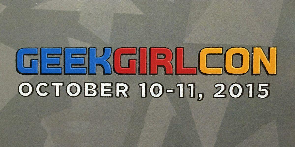 GeekGirlCon 2015 Recap