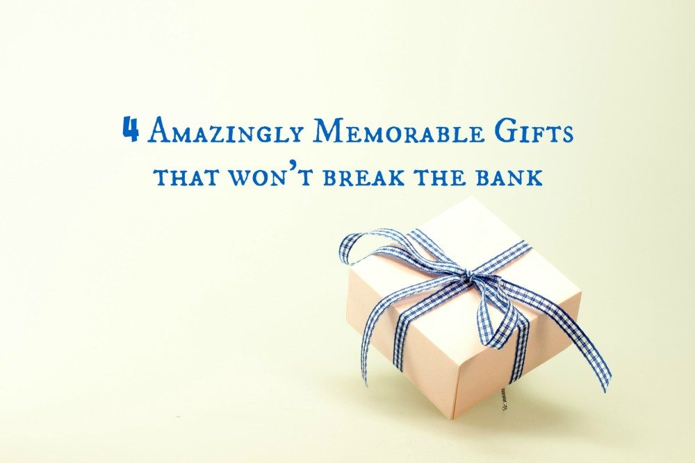 4 Amazingly Memorable Gifts That Won't Break the Bank