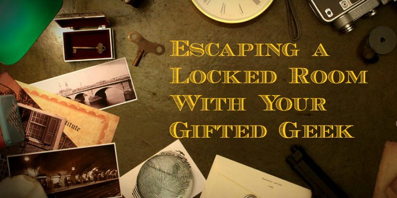 Escaping a Locked Room With Your Gifted Geek