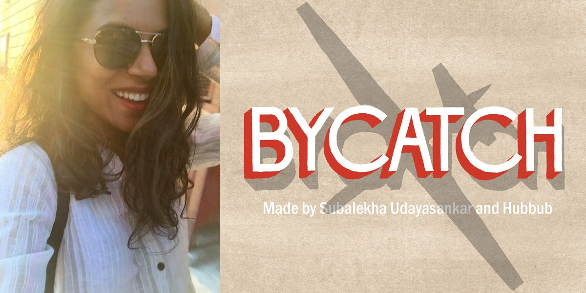 Bounded Enthusiasm #17: Subalekha Udayasankar and 'Bycatch'