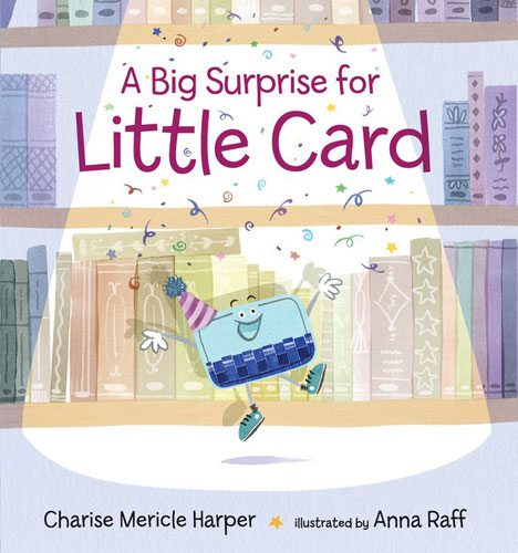 A Big Surprise for Little Card by Charise Mericle Harper, illustrated by Anna Raff