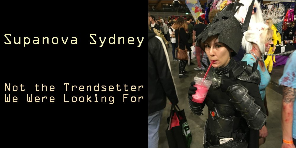 Supanova: Not the Trendsetter We Were Looking For