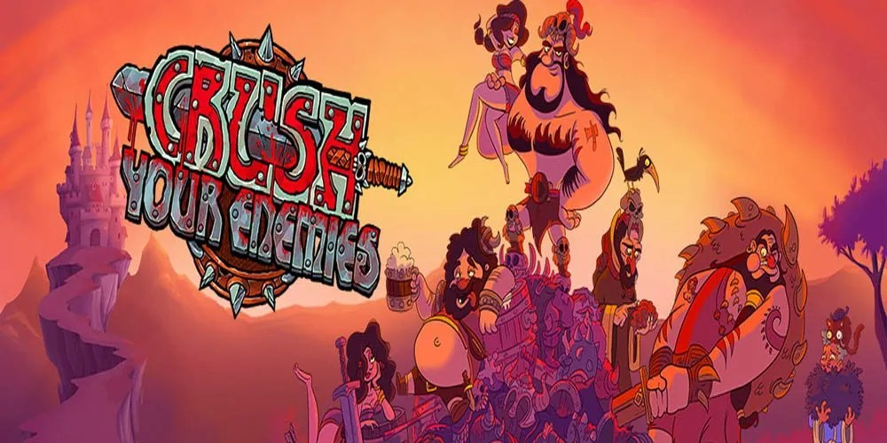Crush Your Enemies out Now!
