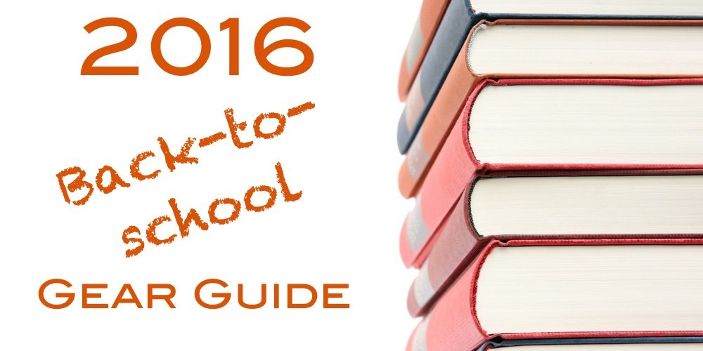 2016 Back-to-School Gear Guide