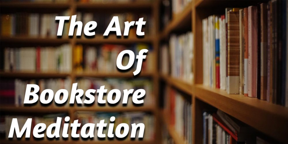 The Art Of Bookstore Meditation