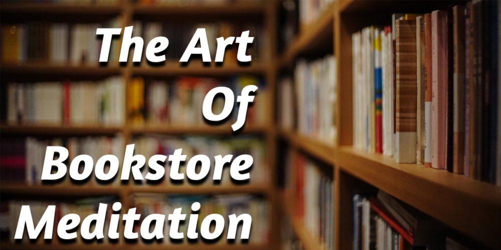 The Art of Bookstore Meditation  Image: Dakster Sullivan