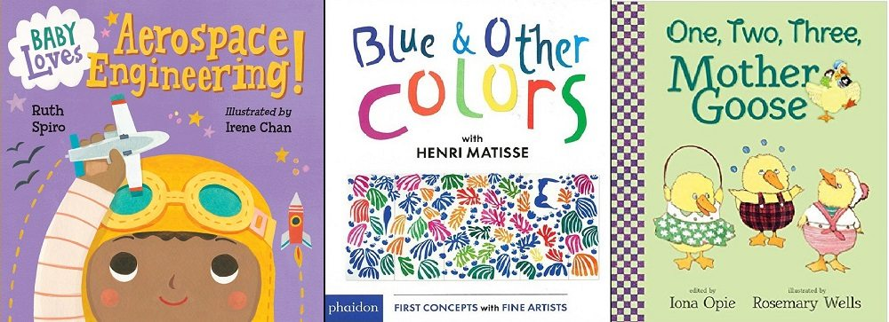 Baby Loves Aerospace Engineering, Blue and Other Colors with Henri Matisse, and One Two Three Mother Goose