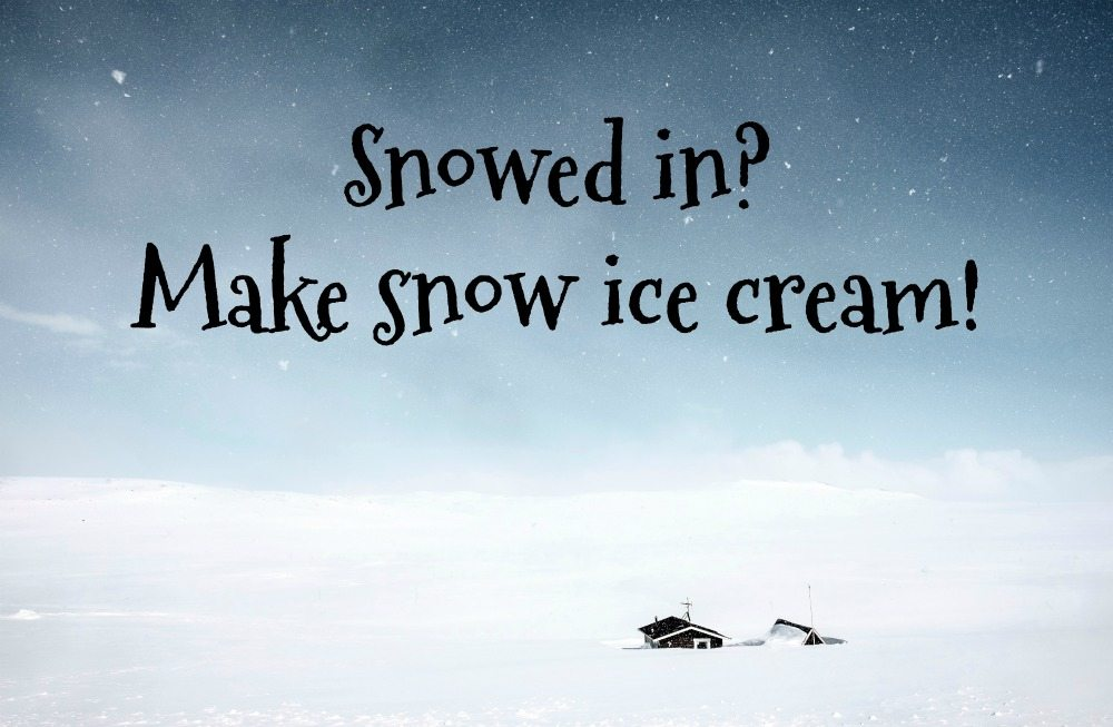Snowed In? Make Snow Ice Cream!