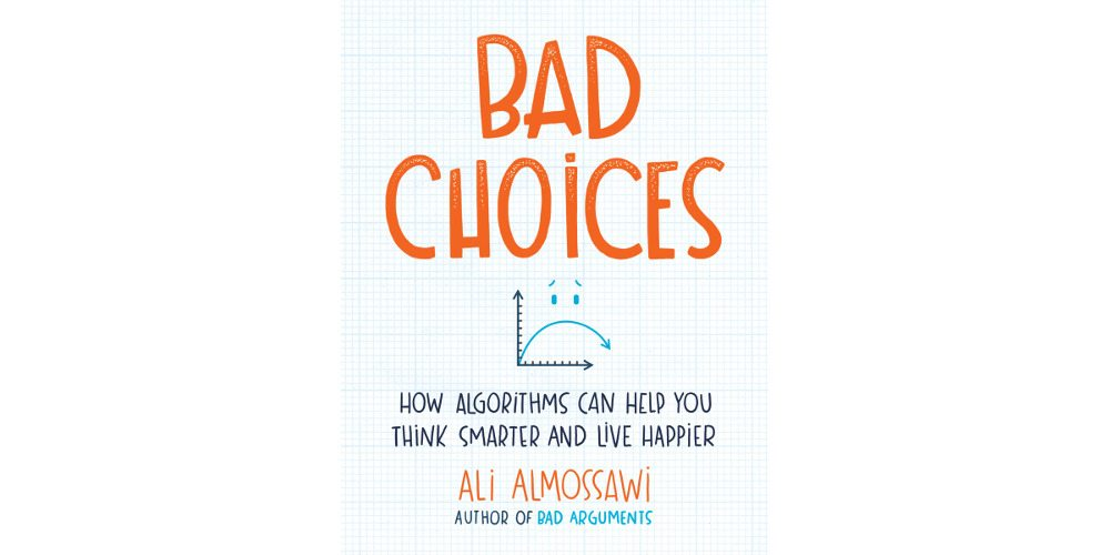'Bad Choices': More Efficient Living Through Algorithms