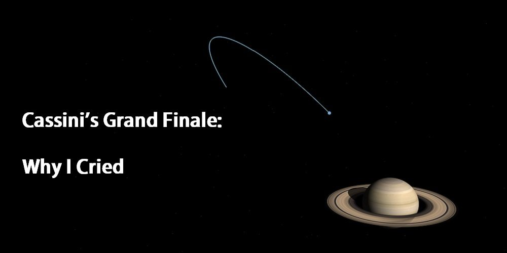 Cassini's Grand Finale: Why I Cried