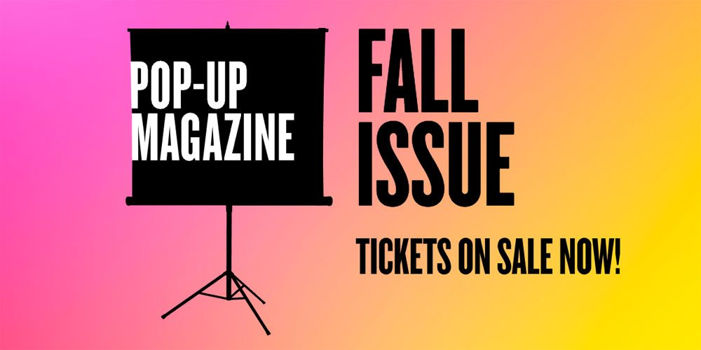 Get Your Tickets Now for Pop-Up Magazine Fall Issue