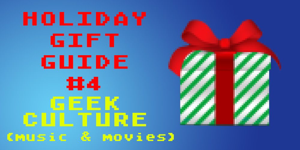 2017 Holiday Gift Guide: Geek Culture, Movies and Music
