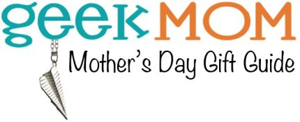 What the GeekMoms Want for Mother's Day