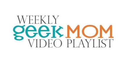 Weekly GeekMom Video Playlist