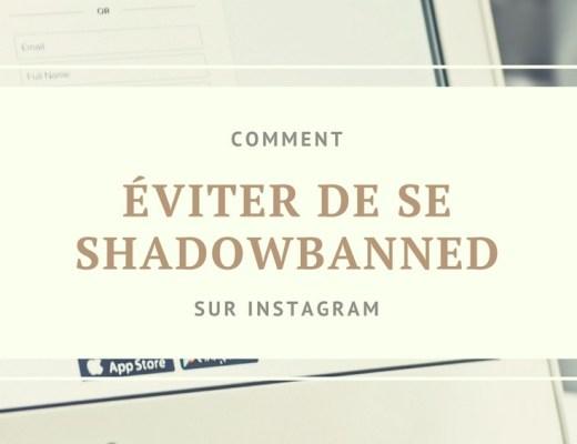 COMMENT ÉVITER DE SE SHADOWBANNED SUR INSTAGRAM