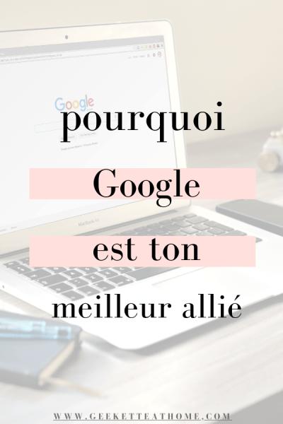 pourquoi Google est ton meilleur allié